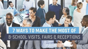 7 Ways to Make the Most of B-School Visits, Fairs & Receptions