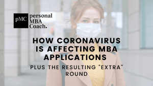 """Personal MBA Coach's Thoughts on How Coronavirus is Affecting MBA Applications and the Resulting """"Extra"""" Round"""